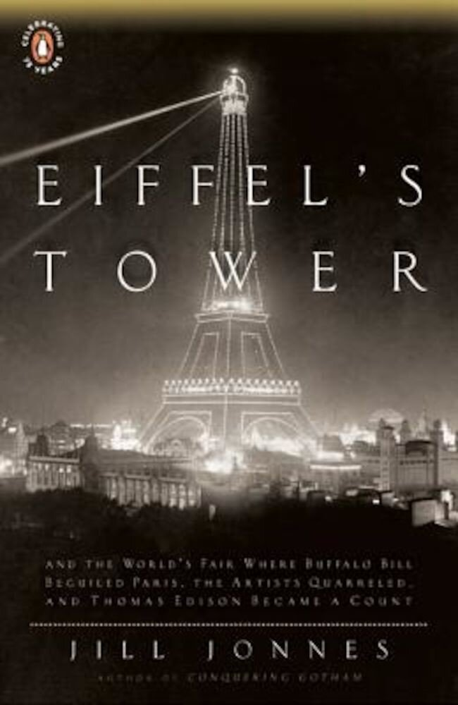 Eiffel's Tower: The Thrilling Story Behind Paris's Beloved Monument and the Extraordinary World's Fair That Introduced It, Paperback