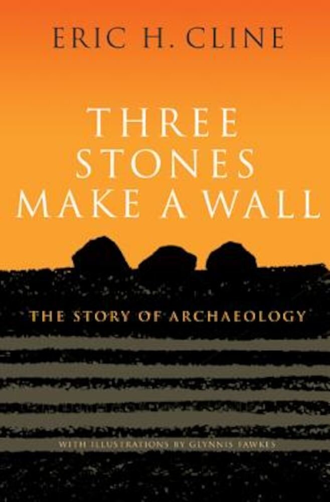 Three Stones Make a Wall: The Story of Archaeology, Hardcover
