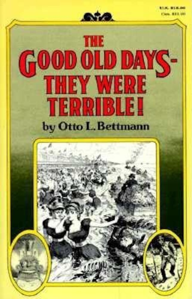 The Good Old Days-- They Were Terrible!, Paperback