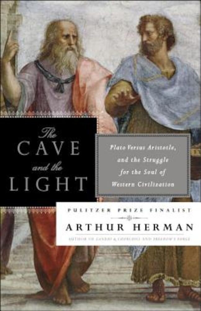 The Cave and the Light: Plato Versus Aristotle, and the Struggle for the Soul of Western Civilization, Paperback
