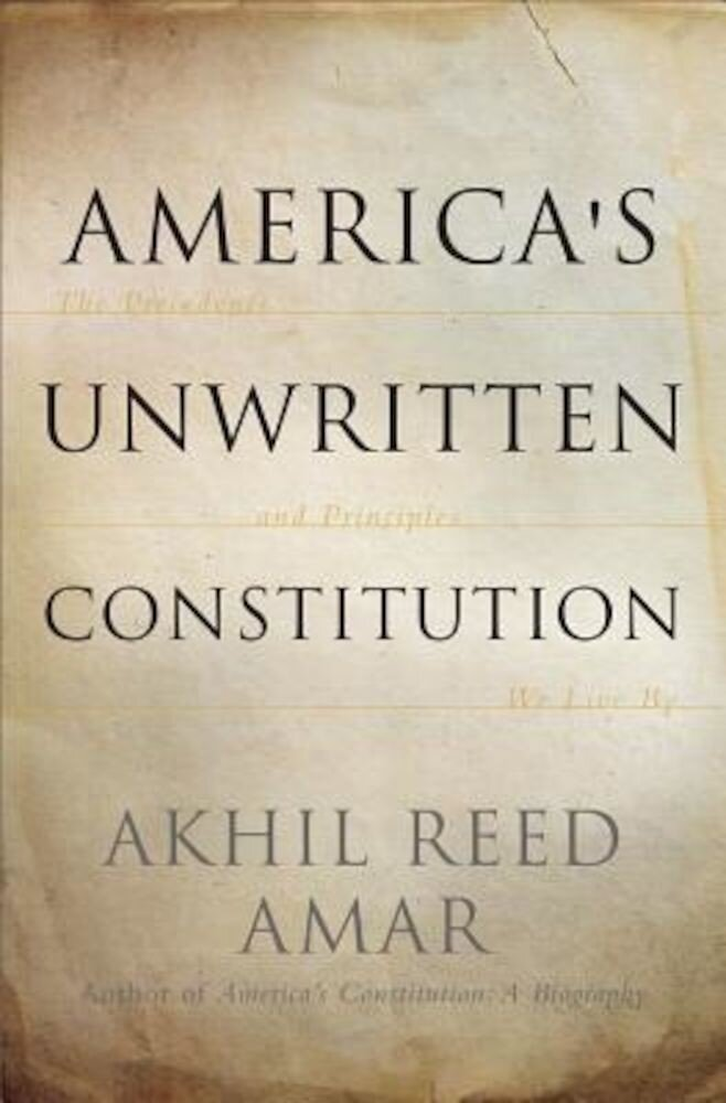 America's Unwritten Constitution: The Precedents and Principles We Live by, Paperback
