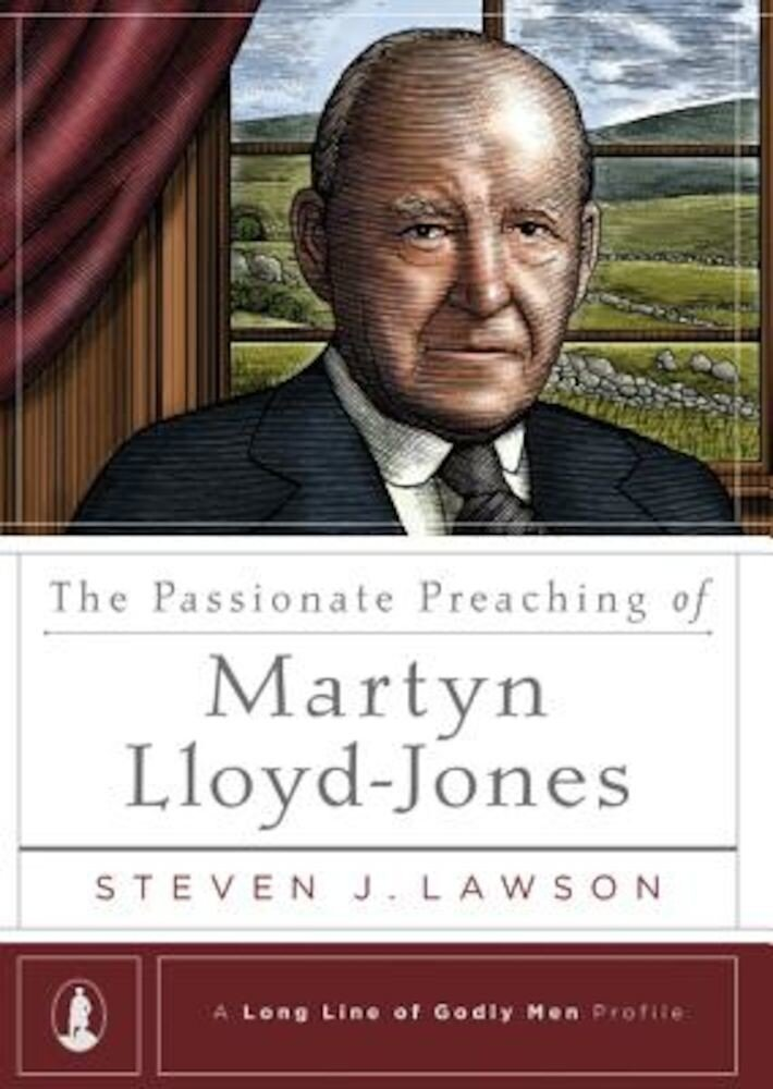 The Passionate Preaching of Martyn Lloyd-Jones: A Long Line of Godly Men Profile, Hardcover