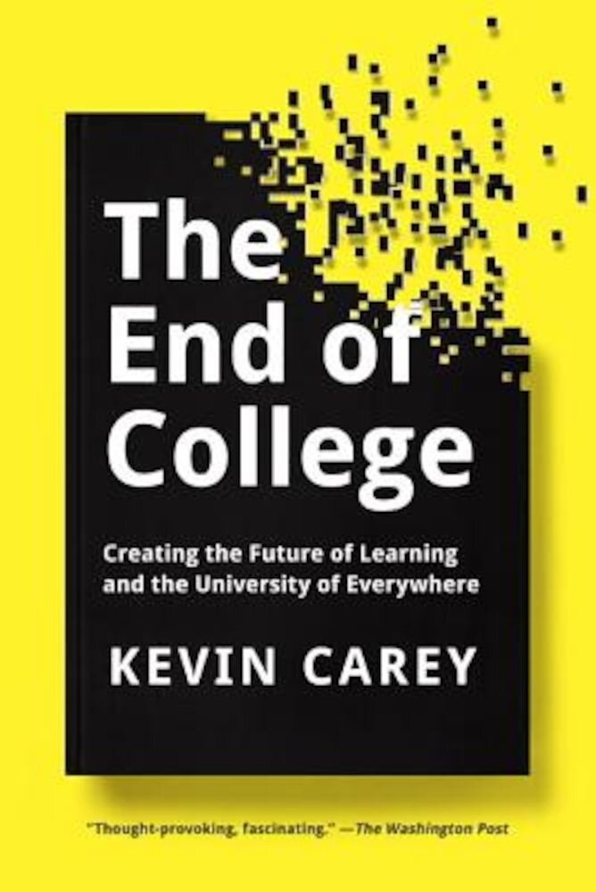 The End of College: Creating the Future of Learning and the University of Everywhere, Paperback