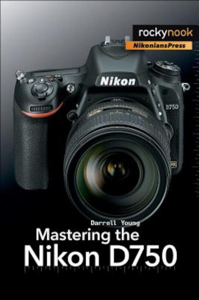 Mastering the Nikon D750, Paperback