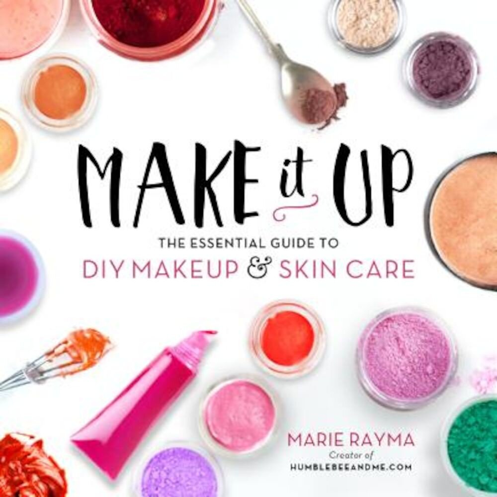 Make It Up: The Essential Guide to DIY Makeup and Skin Care, Paperback