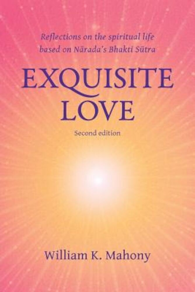Exquisite Love: Reflections on the Spiritual Life Based on Narada's Bhakti Sutra, Paperback