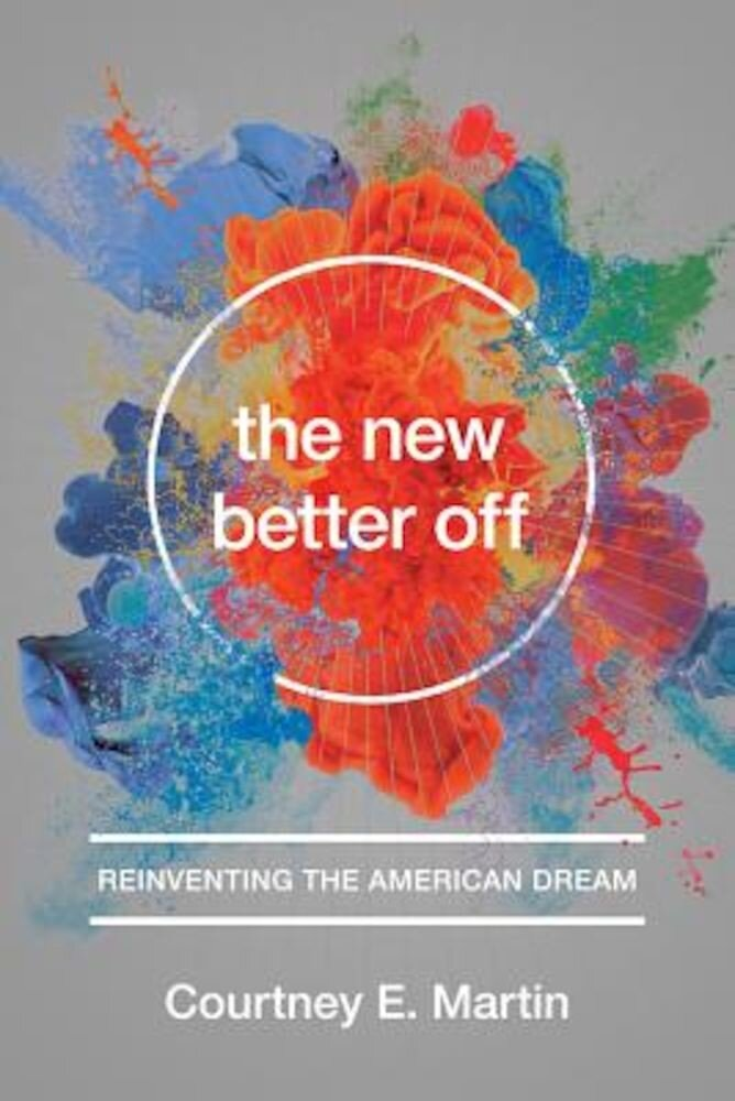 The New Better Off: Reinventing the American Dream, Hardcover