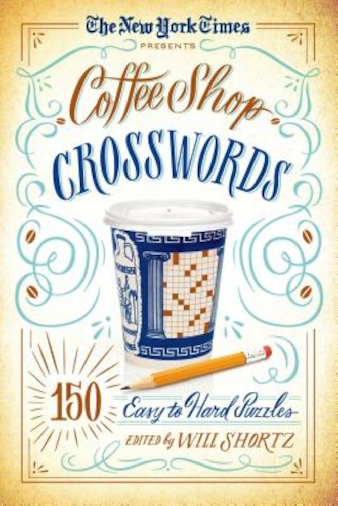 The New York Times Presents Coffee Shop Crosswords: 150 Easy to Hard Puzzles, Paperback