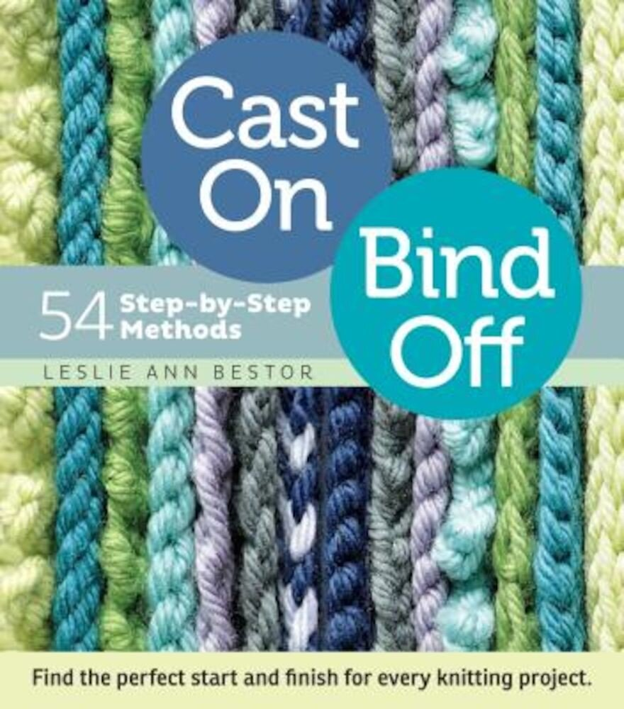 Cast On, Bind Off: 54 Step-By-Step Methods, Paperback