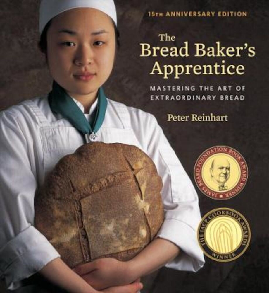 The Bread Baker's Apprentice, 15th Anniversary Edition: Mastering the Art of Extraordinary Bread, Hardcover