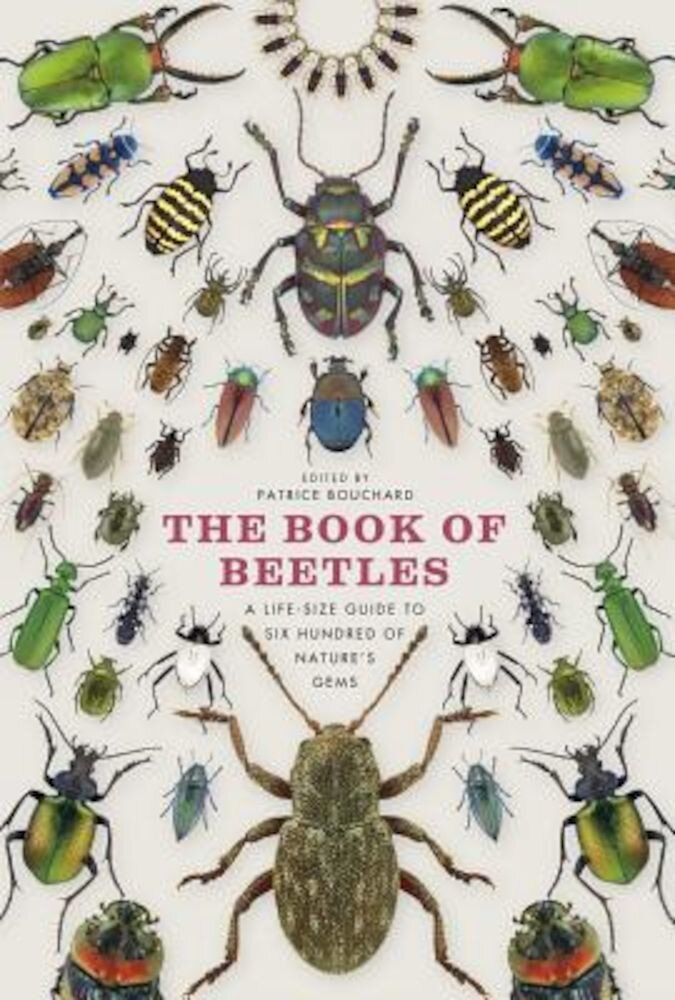 The Book of Beetles: A Life-Size Guide to Six Hundred of Nature's Gems, Hardcover