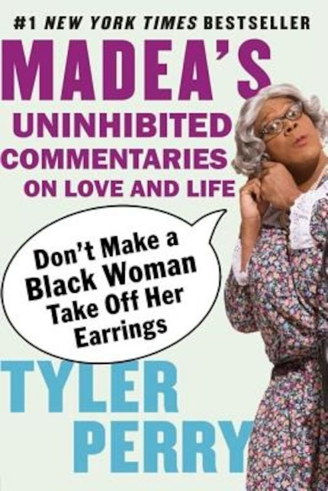Don't Make a Black Woman Take Off Her Earrings: Madea's Uninhibited Commentaries on Love and Life, Paperback
