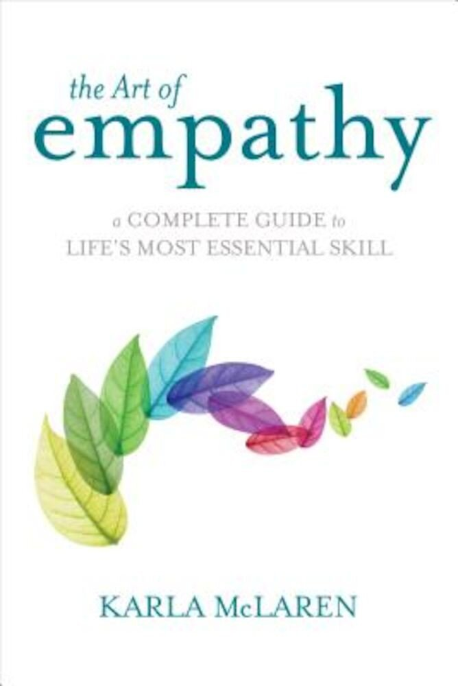 The Art of Empathy: A Complete Guide to Life's Most Essential Skill, Paperback