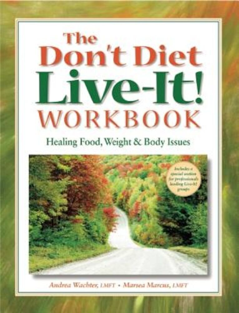 The Don't Diet, Live-It! Workbook: Healing Food, Weight and Body Issues, Paperback
