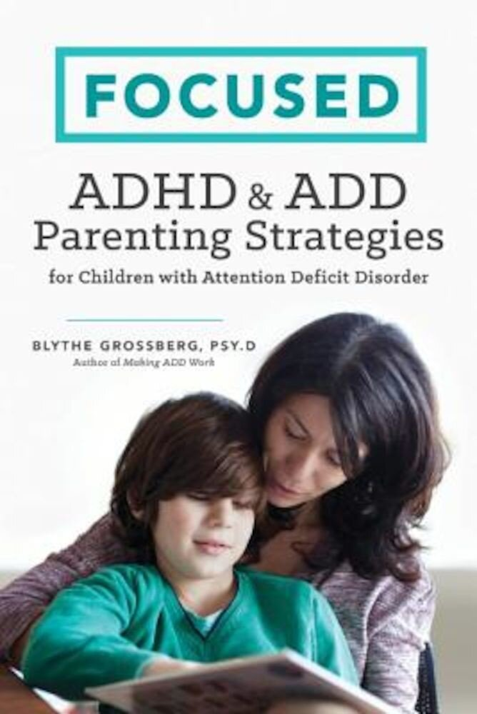 Focused: ADHD & Add Parenting Strategies for Children with Attention Deficit Disorder, Paperback
