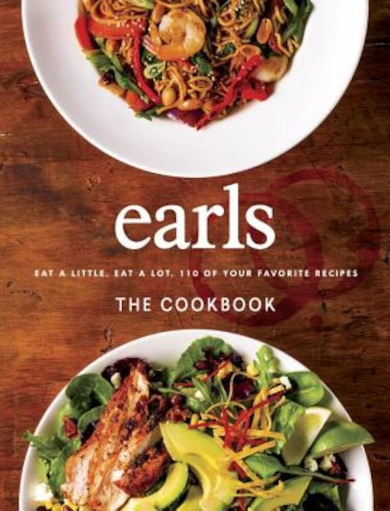 Earls the Cookbook: Eat a Little. Eat a Lot. 110 of Your Favourite Recipes, Hardcover