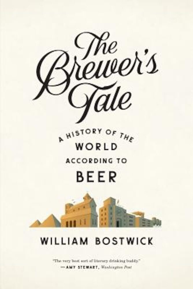 The Brewer's Tale: A History of the World According to Beer, Paperback