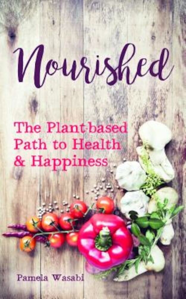 Nourished: The Plant-Based Path to Health and Happiness, Paperback
