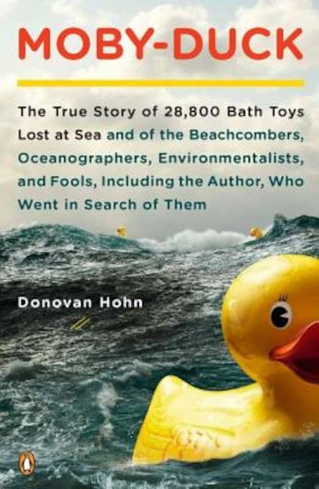 Moby-Duck: The True Story of 28,800 Bath Toys Lost at Sea and of the Beachcombers, Oceanographers, Environmentalists, and Fools,, Paperback