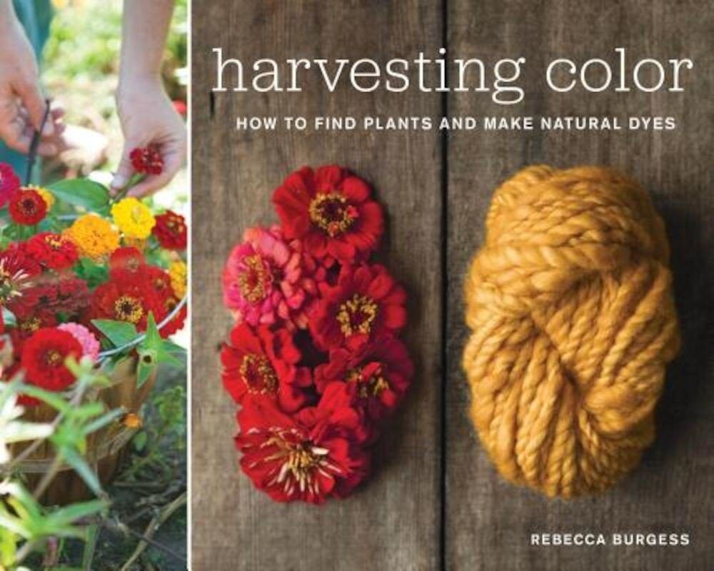 Harvesting Color: How to Find Plants and Make Natural Dyes, Paperback
