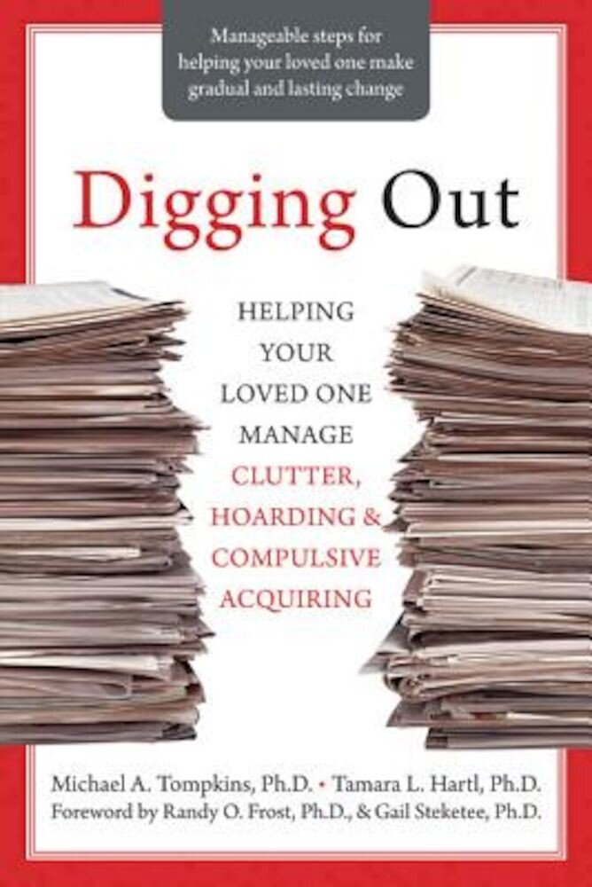 Digging Out: Helping Your Loved One Manage Clutter, Hoarding & Compulsive Acquiring, Paperback