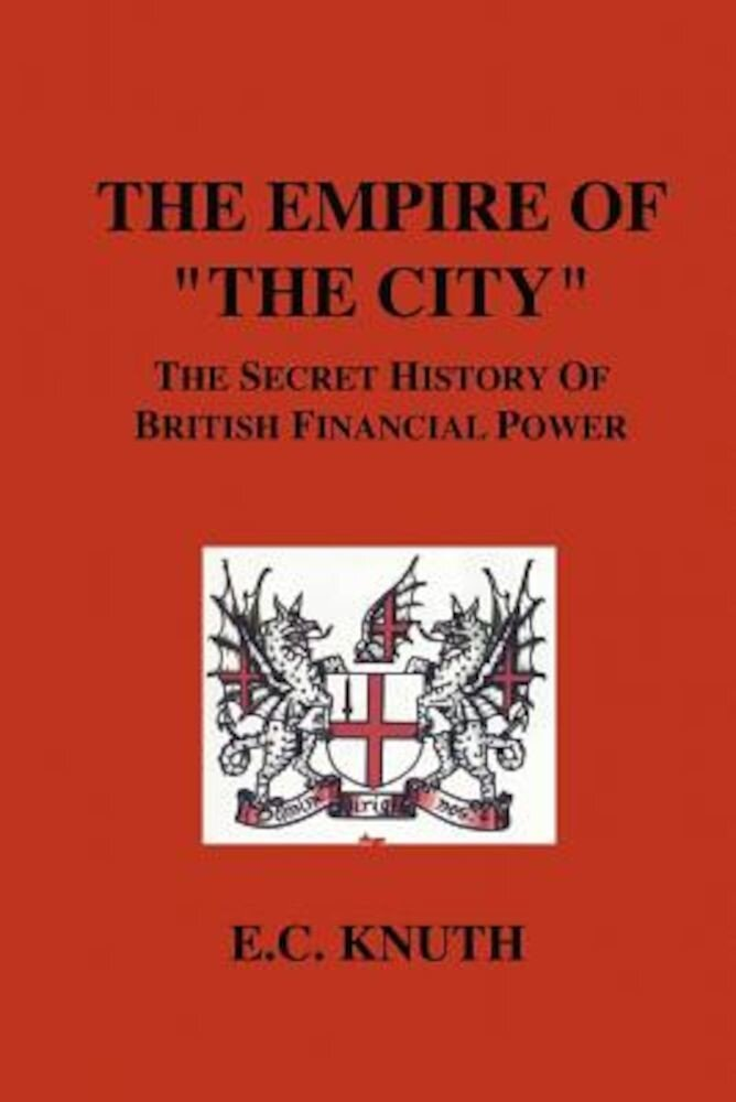 The Empire of the City: The Secret History of British Financial Power, Paperback