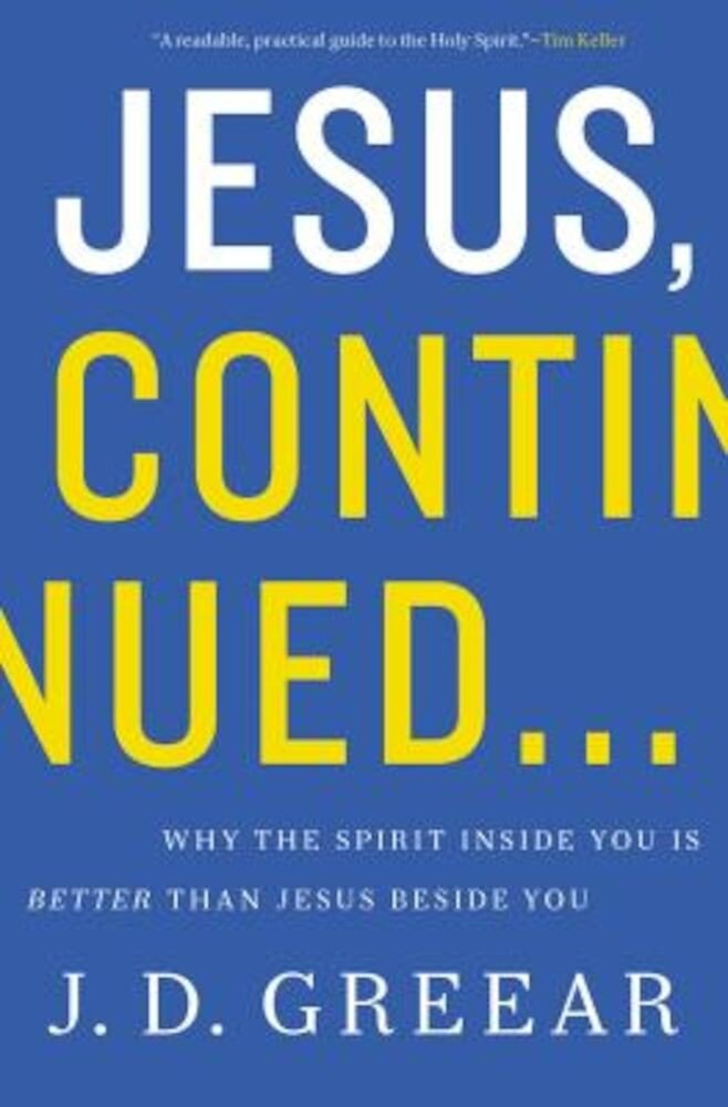 Jesus, Continued: Why the Spirit Inside You Is Better Than Jesus Beside You, Paperback