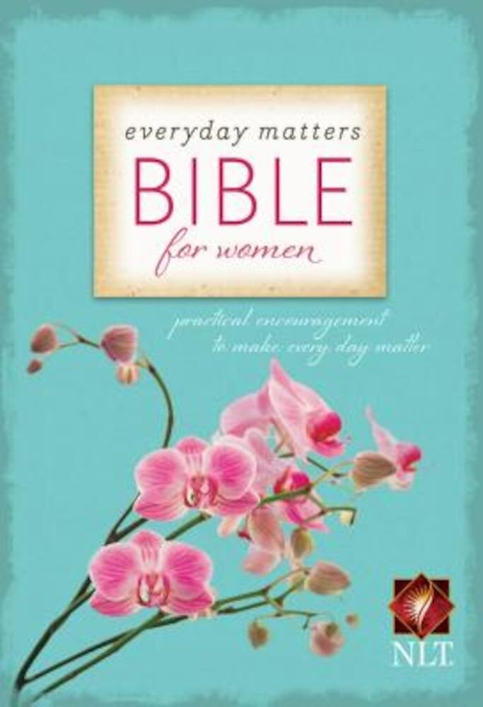 Everyday Matters Bible for Women-NLT: Practical Encouragement to Make Every Day Matter, Paperback