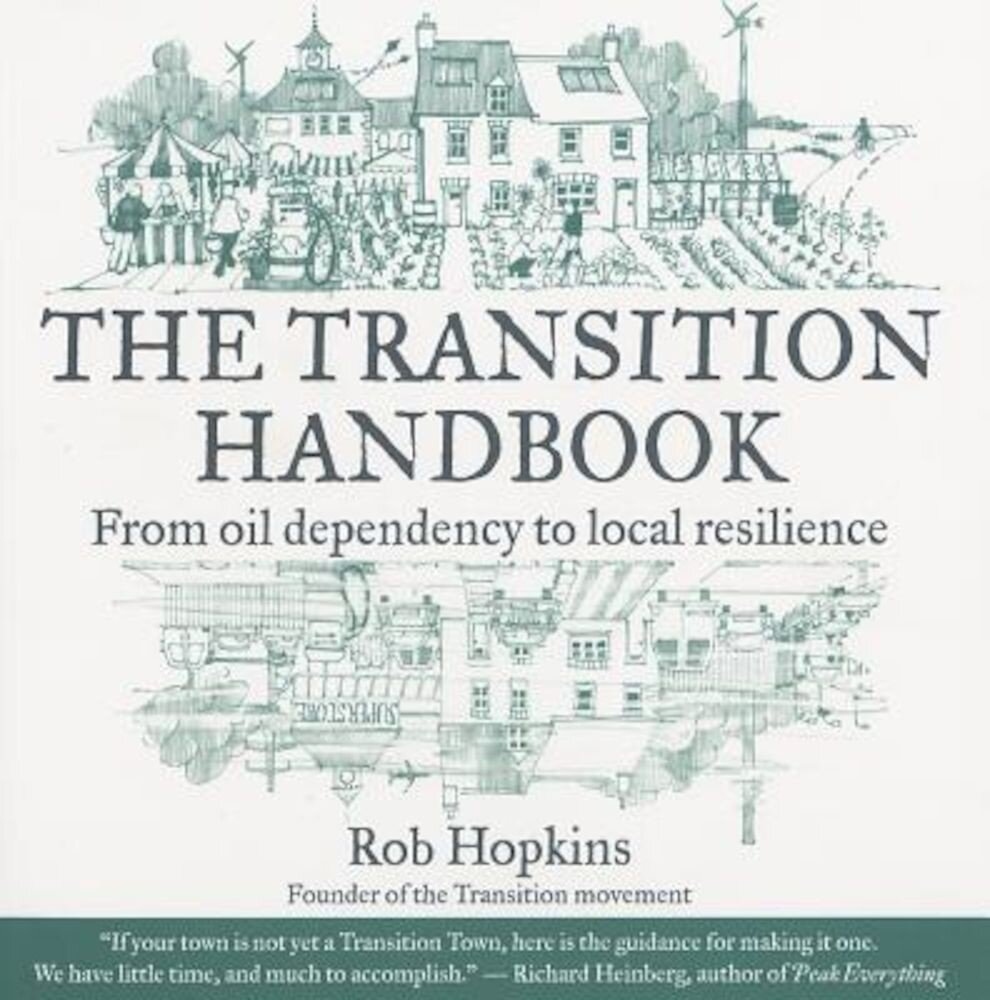 The Transition Handbook: From Oil Dependency to Local Resilience, Paperback