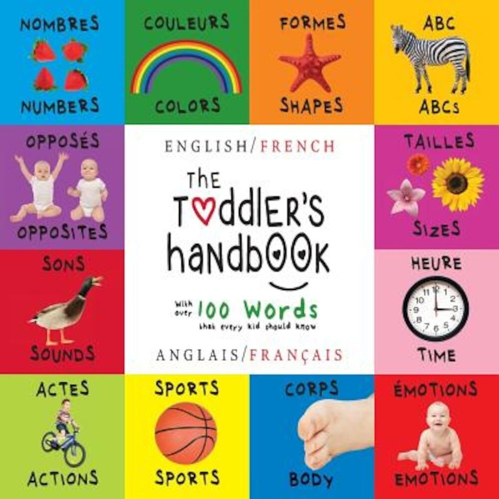 The Toddler's Handbook: Bilingual (English / French) (Anglais / Francais) Numbers, Colors, Shapes, Sizes, ABC Animals, Opposites, and Sounds,, Paperback