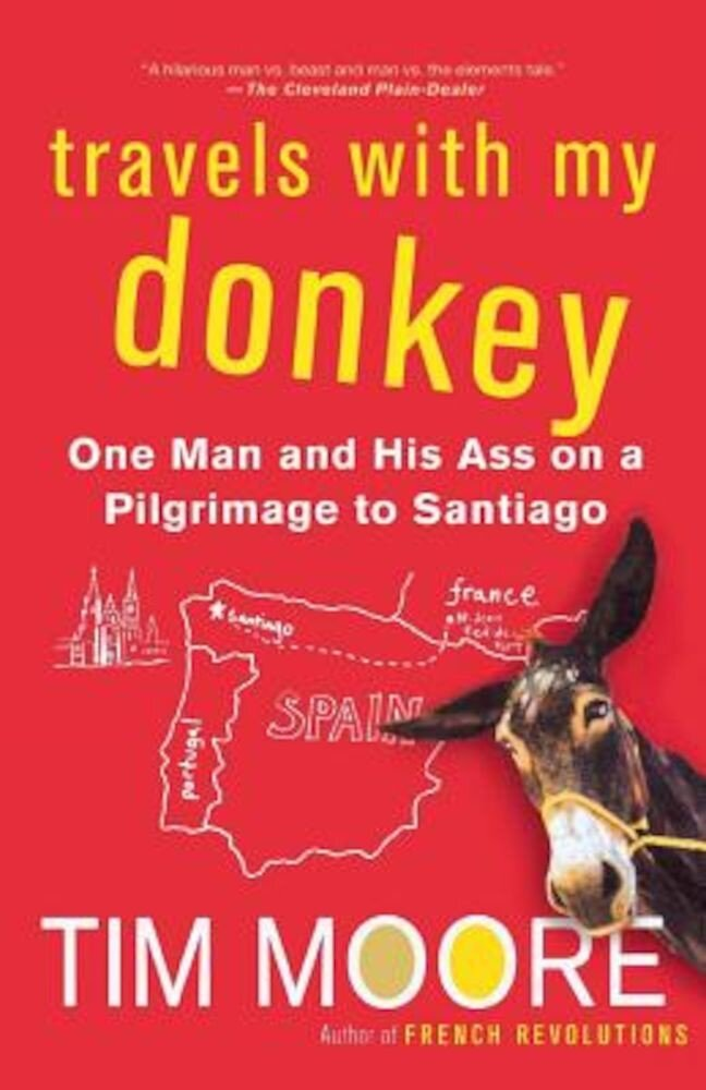 Travels with My Donkey: One Man and His Ass on a Pilgrimage to Santiago, Paperback