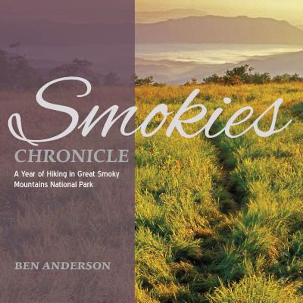 Smokies Chronicle: A Year of Hiking in Great Smoky Mountains National Park, Paperback