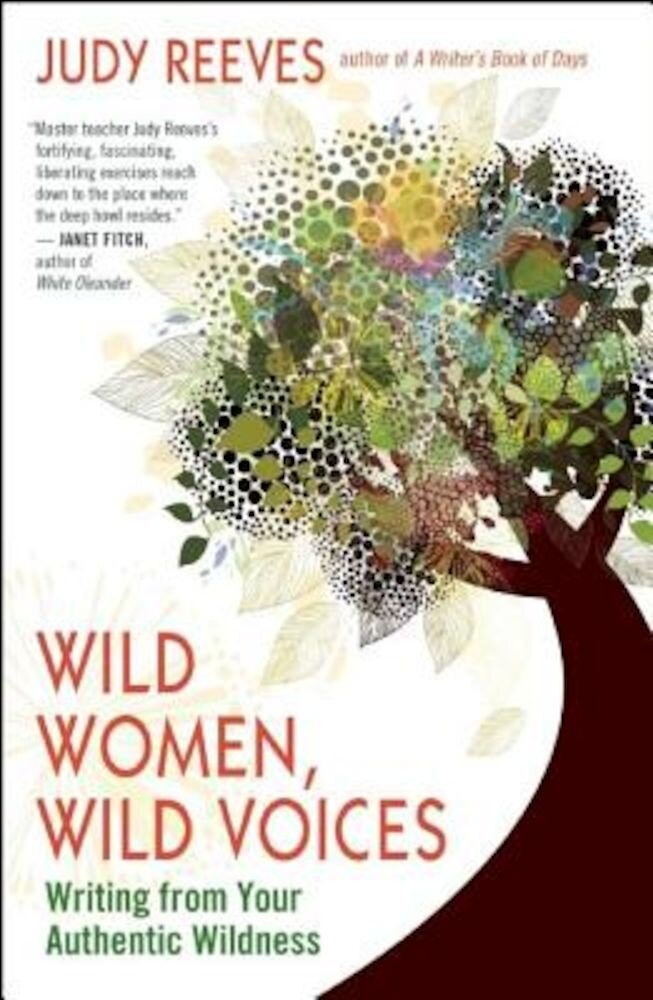 Wild Women, Wild Voices: Writing from Your Authentic Wildness, Paperback