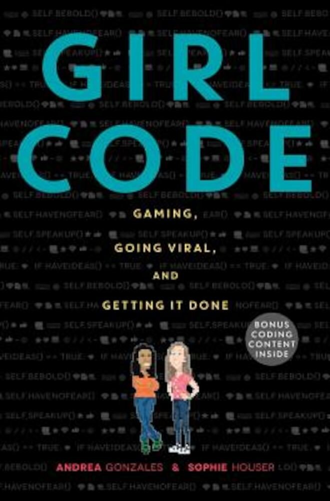 Girl Code: Gaming, Going Viral, and Getting It Done, Hardcover