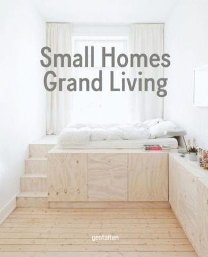 Small Homes, Grand Living: Interior Design for Compact Spaces, Hardcover