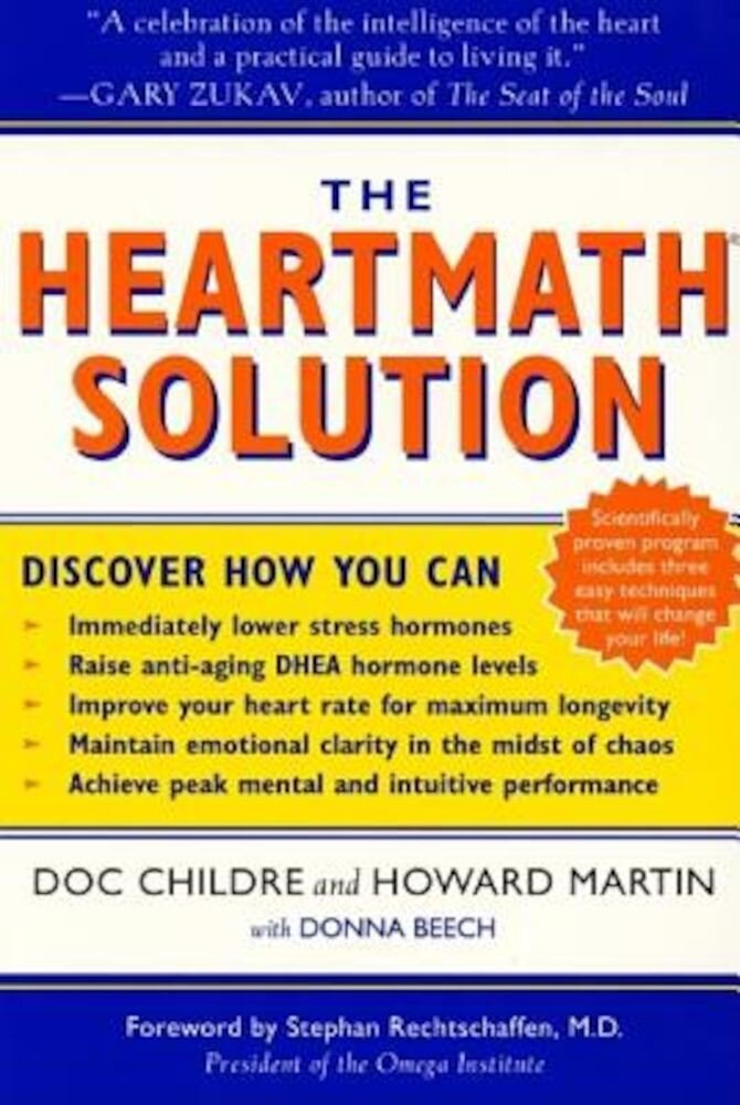 The Heartmath Solution: The Institute of Heartmath's Revolutionary Program for Engaging the Power of the Heart's Intelligence, Paperback