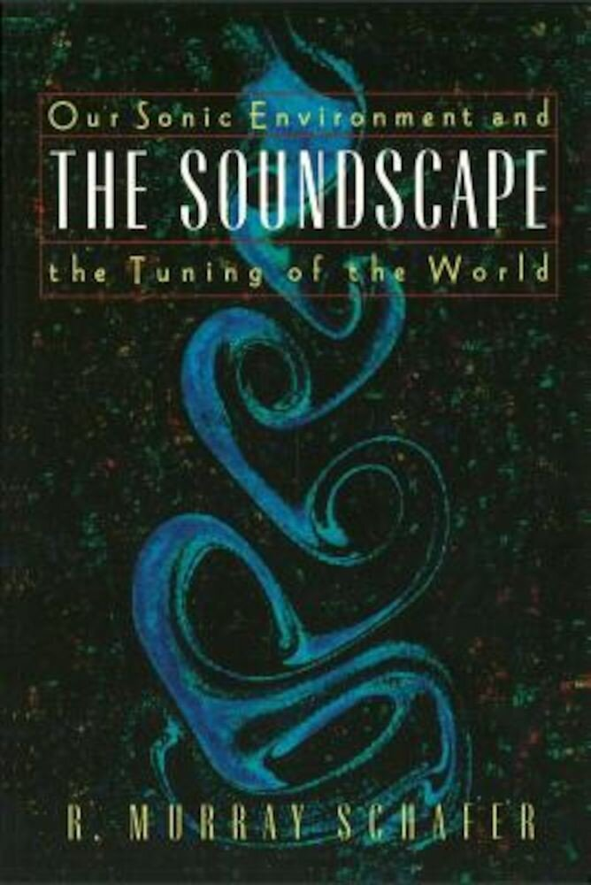 Soundscape: Our Sonic Environment and the Tuning of the World, Paperback