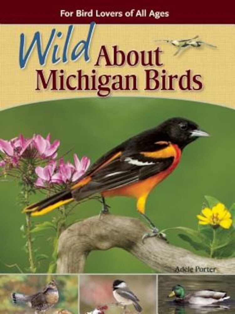 Wild about Michigan Birds: For Bird Lovers of All Ages, Paperback
