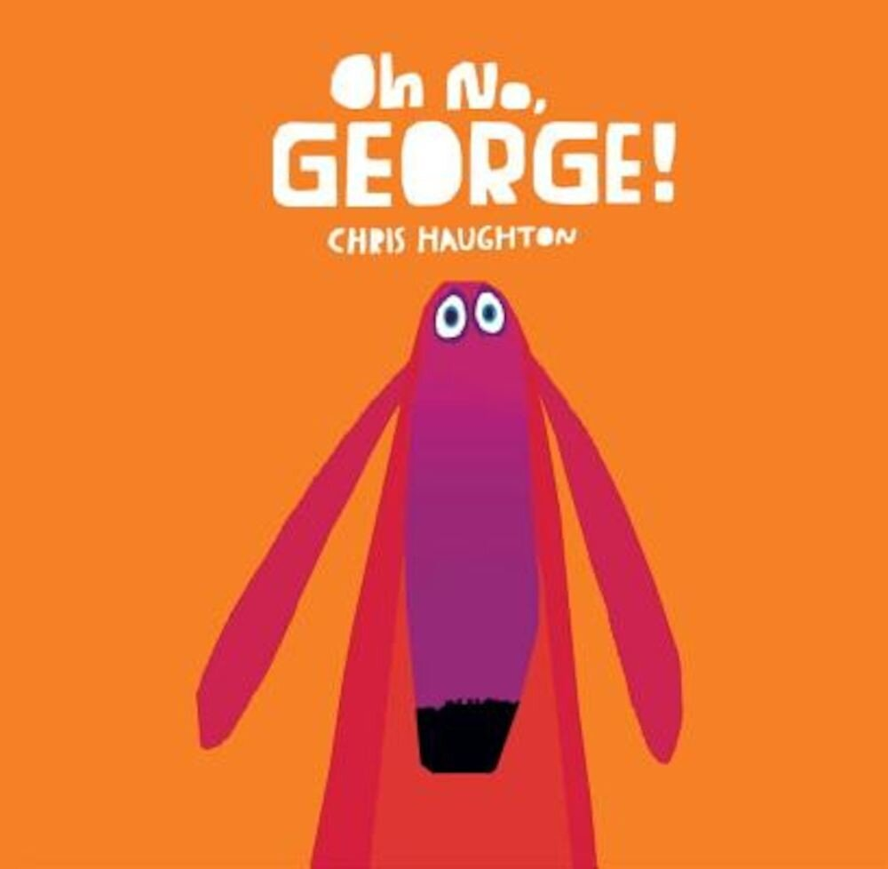 Oh No, George!, Hardcover
