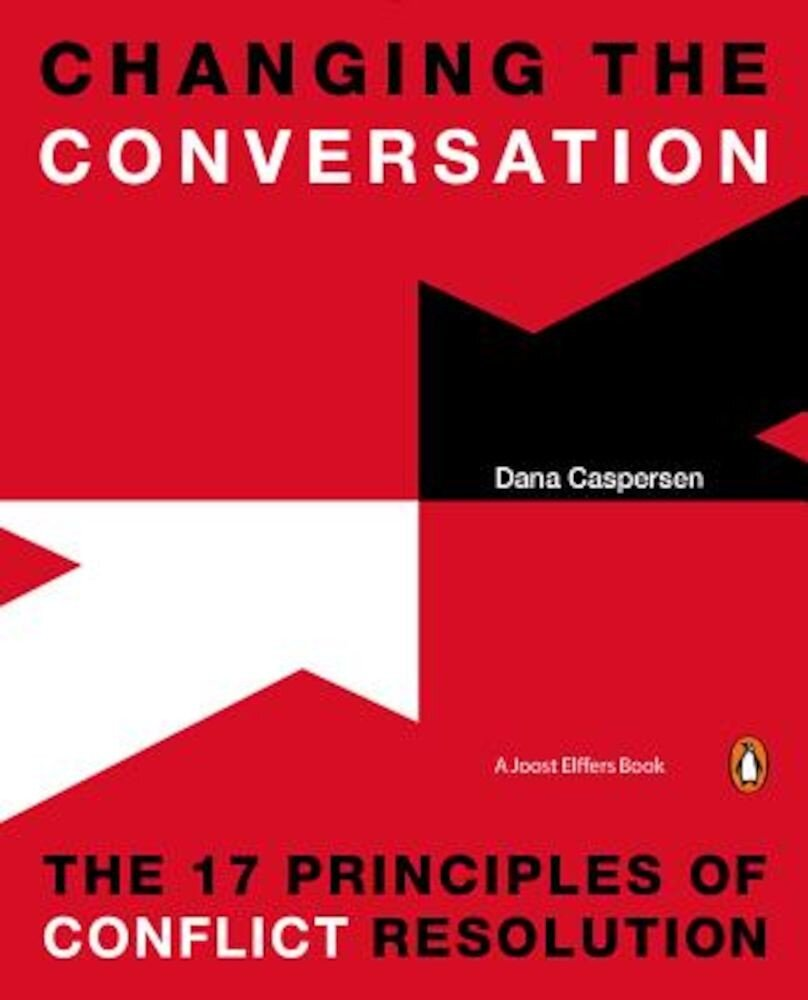 Changing the Conversation: The 17 Principles of Conflict Resolution, Paperback