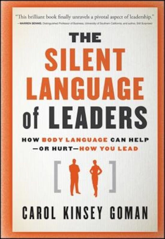 The Silent Language of Leaders: How Body Language Can Help - Or Hurt - How You Lead, Hardcover