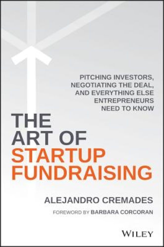 The Art of Startup Fundraising: Pitching Investors, Negotiating the Deal, and Everything Else Entrepreneurs Need to Know, Hardcover