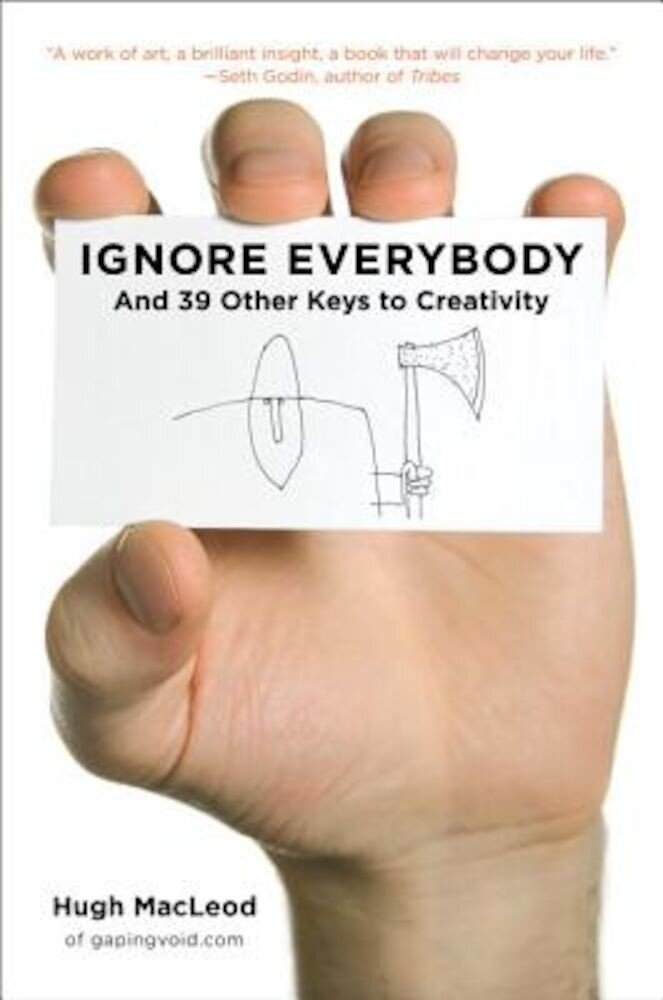 Ignore Everybody: And 39 Other Keys to Creativity, Hardcover