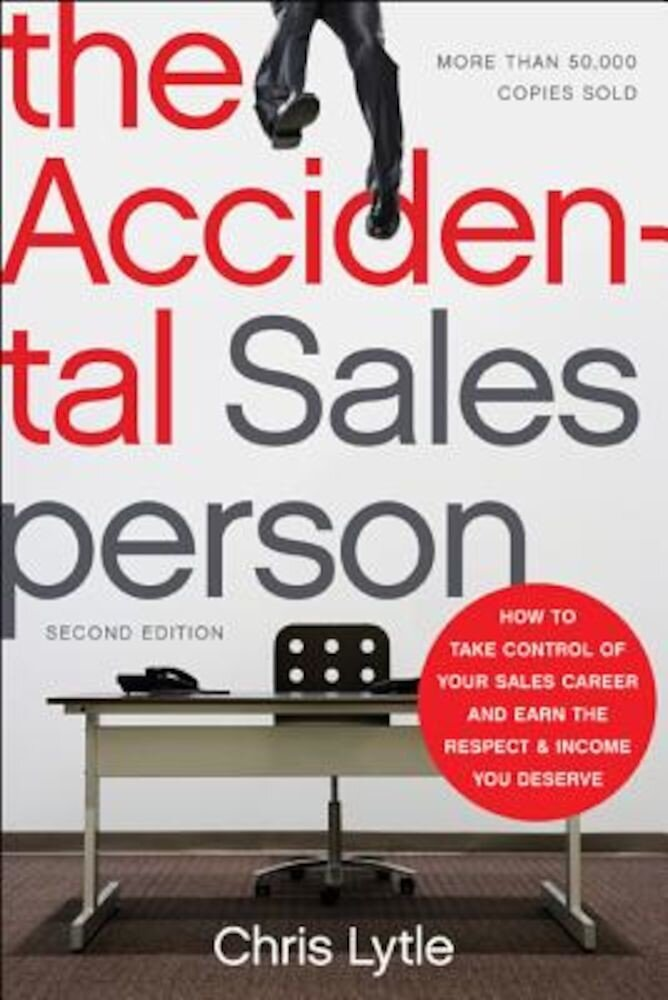 The Accidental Salesperson: How to Take Control of Your Sales Career and Earn the Respect and Income You Deserve, Paperback