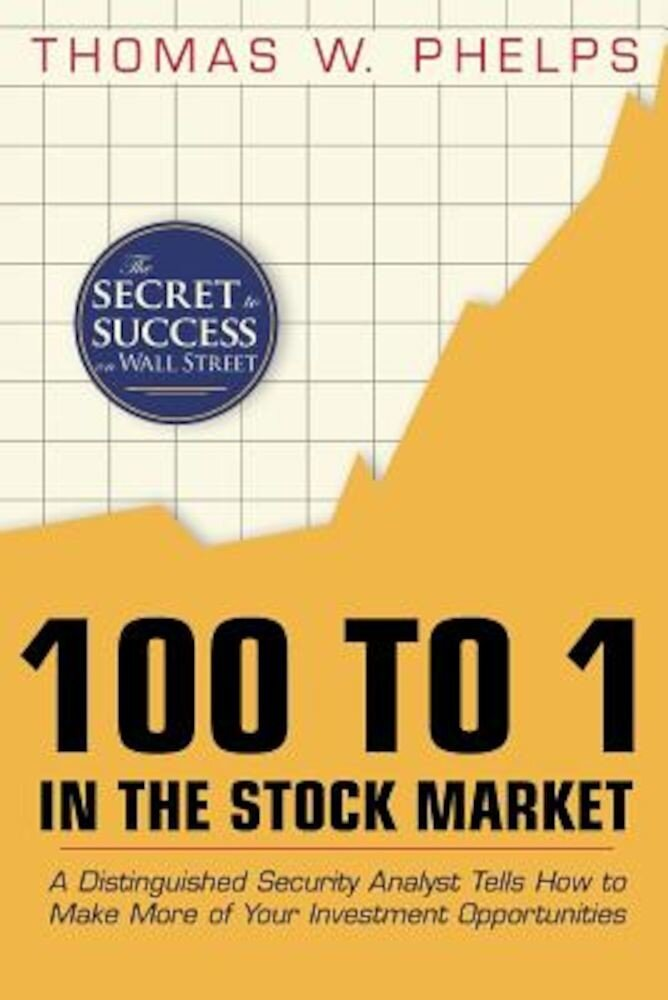 100 to 1 in the Stock Market: A Distinguished Security Analyst Tells How to Make More of Your Investment Opportunities, Paperback