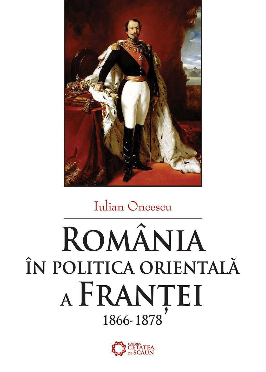 Romania in politica orientala a Frantei (1866-1878) (eBook)