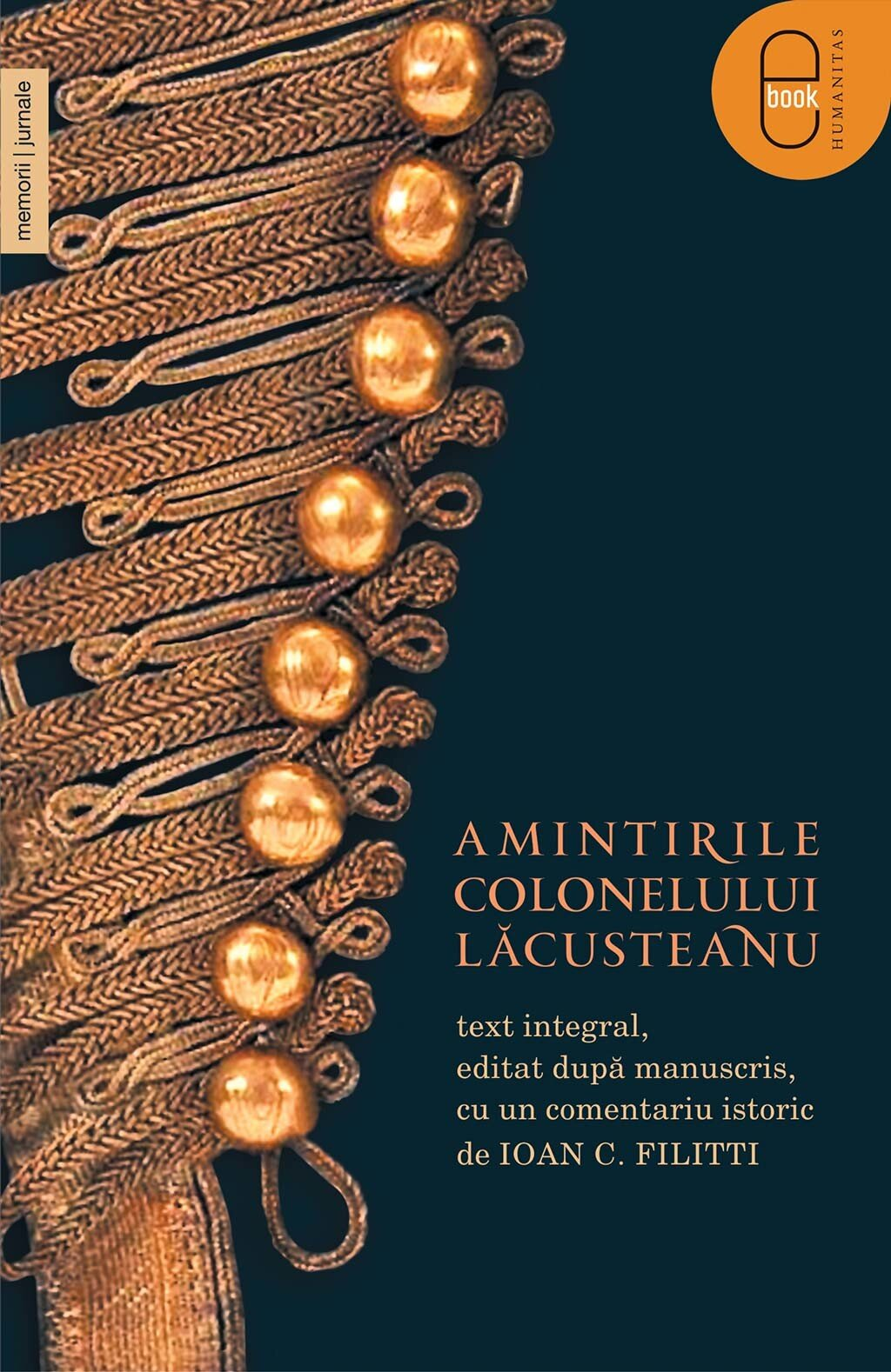 Amintirile colonelului Lacusteanu. Text integral, editat dupa manuscris, cu un comentariu istoric de Ioan C. Filitti (eBook)