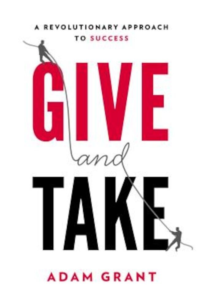 Give and Take: A Revolutionary Approach to Success, Hardcover