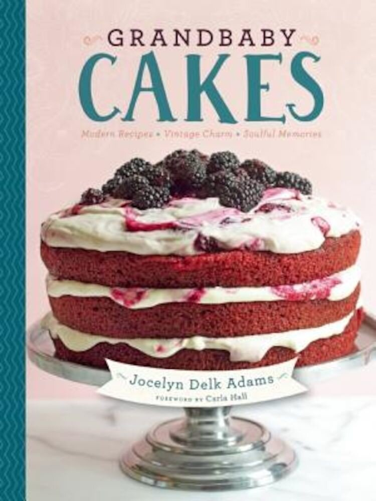 Grandbaby Cakes: Modern Recipes, Vintage Charm, Soulful Memories, Hardcover