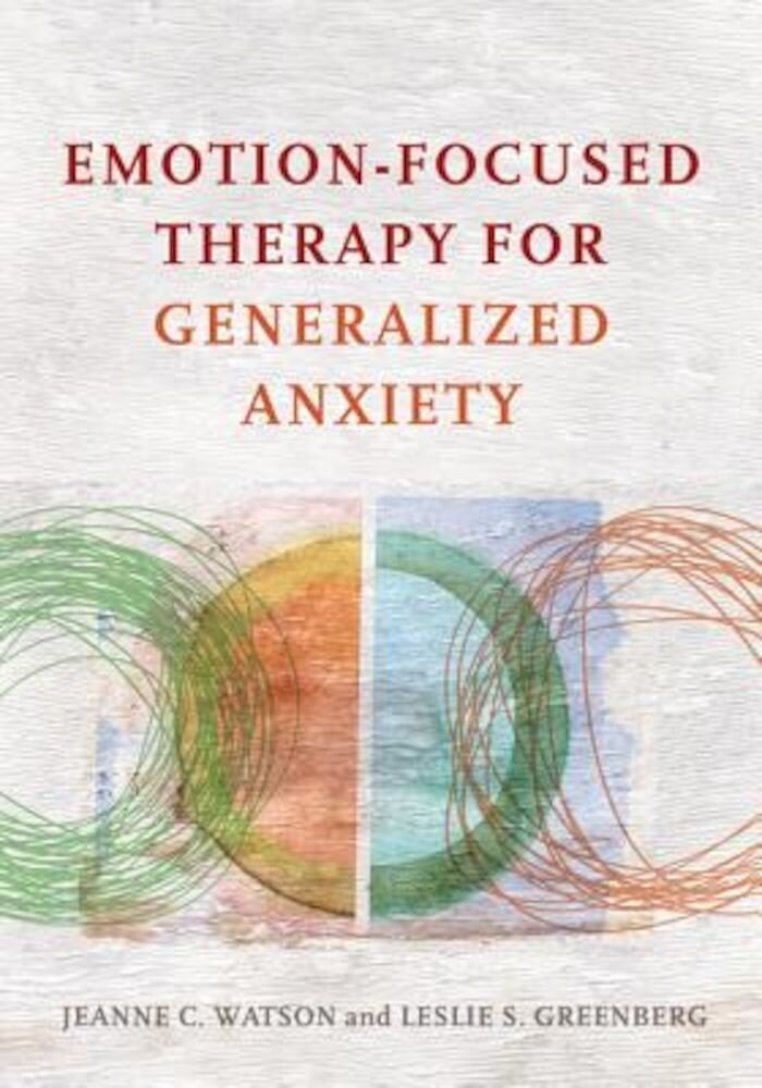 Emotion-Focused Therapy for Generalized Anxiety, Hardcover